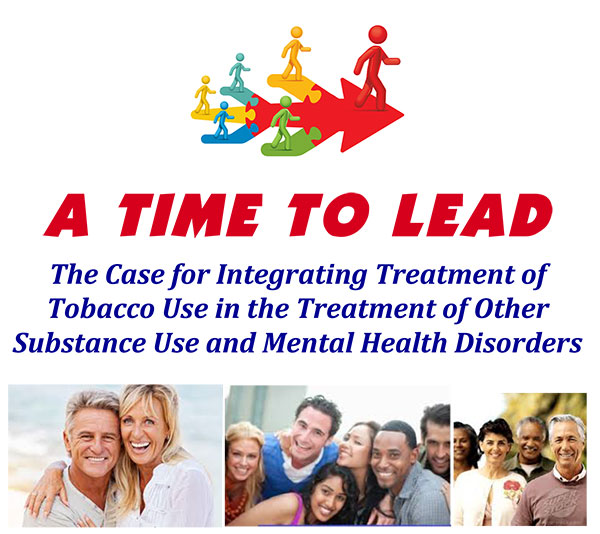 National Advocacy Campaign: A Time to Lead: The Case for Integrating Treatment of Tobacco Use In the Treatment of Other Substance Use And Mental Health Disorders
